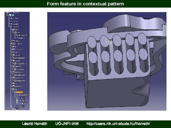Form feature in contextual pattern László Horváth UÓ-JNFI-IAM http: //users. nik. uni-obuda. hu/lhorvath/