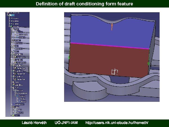 Definition of draft conditioning form feature László Horváth UÓ-JNFI-IAM http: //users. nik. uni-obuda. hu/lhorvath/