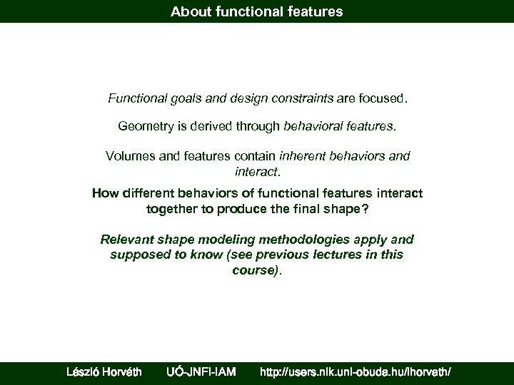 About functional features Functional goals and design constraints are focused. Geometry is derived through