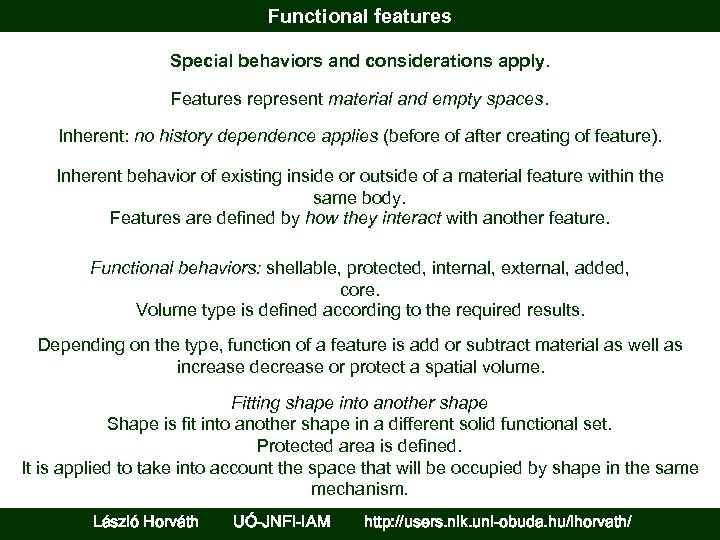 Functional features Special behaviors and considerations apply. Features represent material and empty spaces. Inherent: