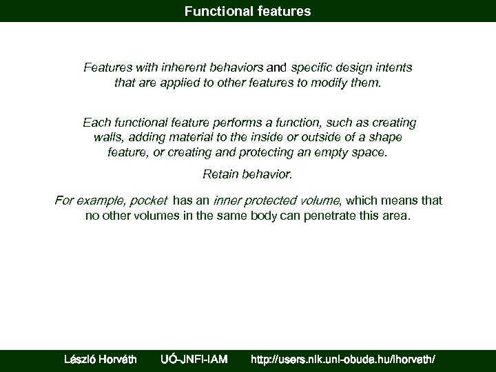 Functional features Features with inherent behaviors and specific design intents that are applied to