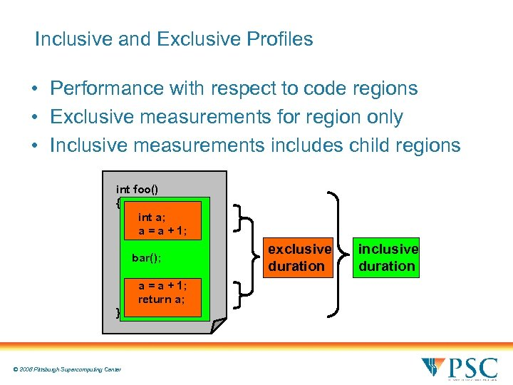 Inclusive and Exclusive Profiles • Performance with respect to code regions • Exclusive measurements