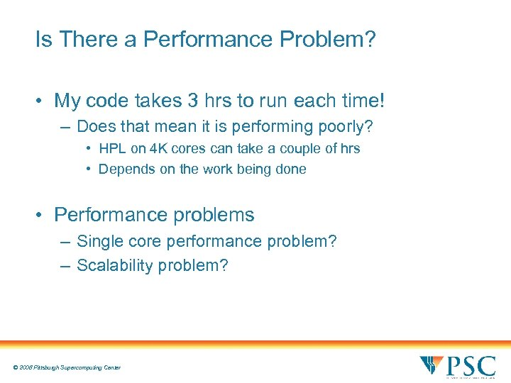 Is There a Performance Problem? • My code takes 3 hrs to run each