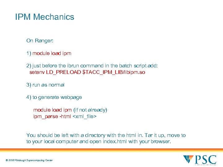 IPM Mechanics On Ranger: 1) module load ipm 2) just before the ibrun command