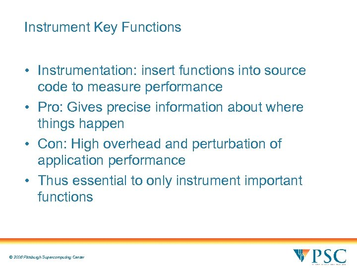 Instrument Key Functions • Instrumentation: insert functions into source code to measure performance •