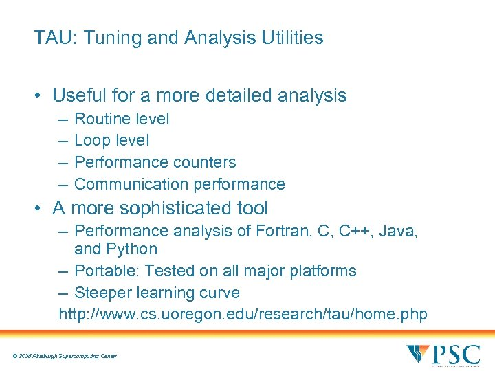 TAU: Tuning and Analysis Utilities • Useful for a more detailed analysis – –