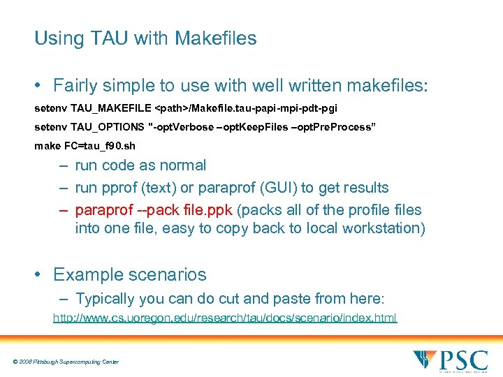 Using TAU with Makefiles • Fairly simple to use with well written makefiles: setenv