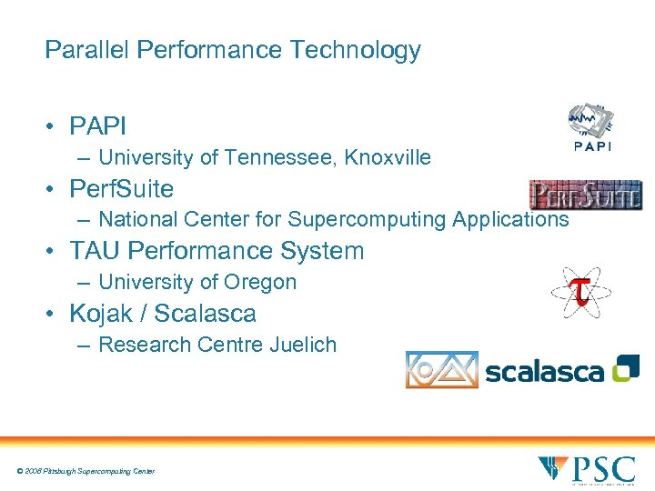 Parallel Performance Technology • PAPI – University of Tennessee, Knoxville • Perf. Suite –