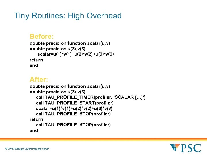Tiny Routines: High Overhead Before: double precision function scalar(u, v) double precision u(3), v(3)