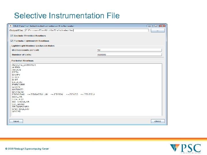 Selective Instrumentation File © 2008 Pittsburgh Supercomputing Center