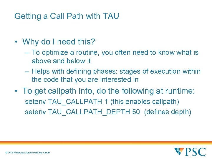 Getting a Call Path with TAU • Why do I need this? – To