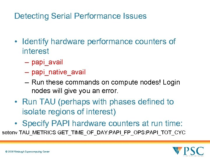 Detecting Serial Performance Issues • Identify hardware performance counters of interest – papi_avail –