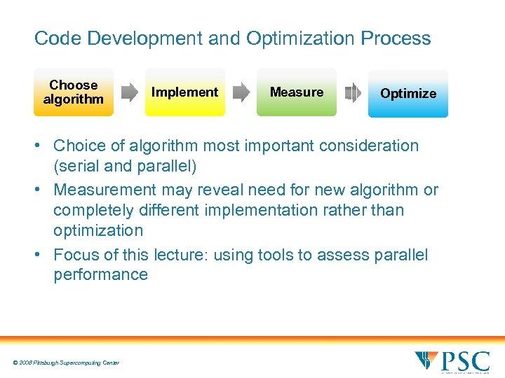 Code Development and Optimization Process Choose algorithm Implement Measure Optimize • Choice of algorithm