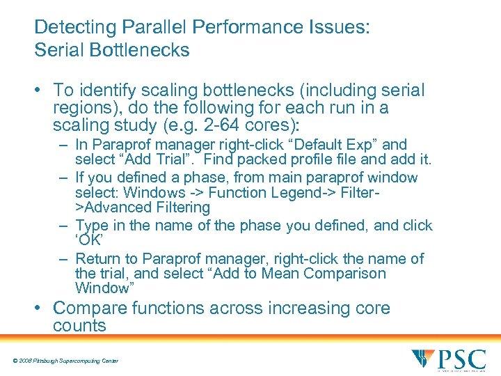 Detecting Parallel Performance Issues: Serial Bottlenecks • To identify scaling bottlenecks (including serial regions),