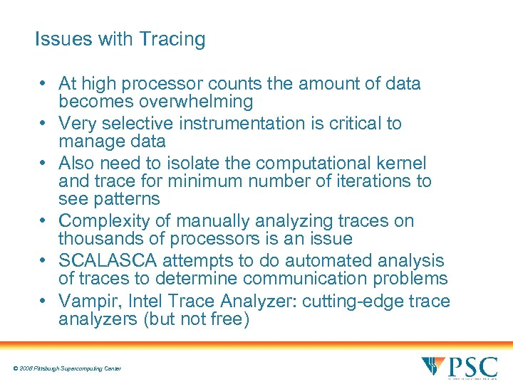 Issues with Tracing • At high processor counts the amount of data becomes overwhelming