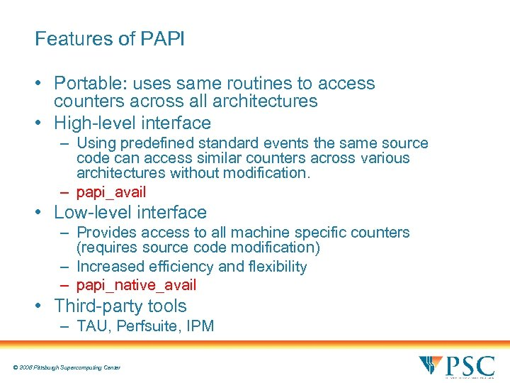 Features of PAPI • Portable: uses same routines to access counters across all architectures