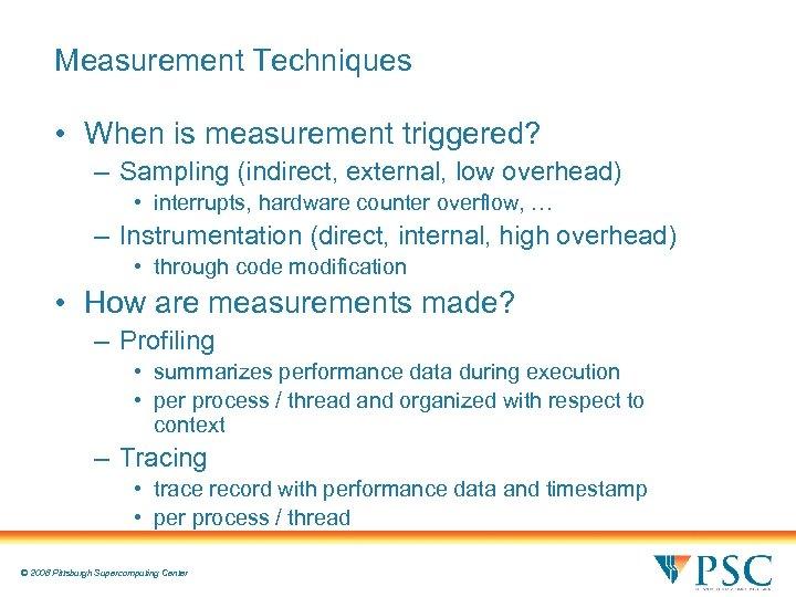 Measurement Techniques • When is measurement triggered? – Sampling (indirect, external, low overhead) •