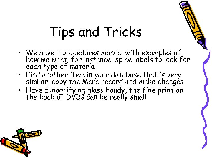 Tips and Tricks • We have a procedures manual with examples of how we