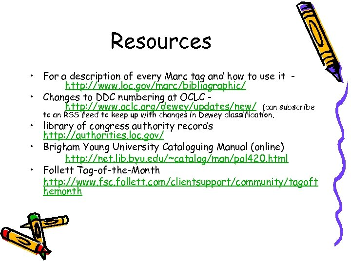 Resources • For a description of every Marc tag and how to use it