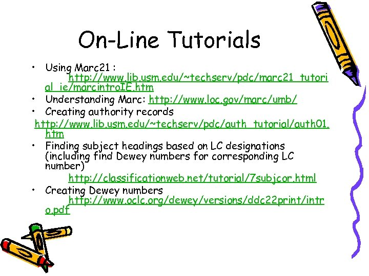 On-Line Tutorials • Using Marc 21 : http: //www. lib. usm. edu/~techserv/pdc/marc 21_tutori al_ie/marcintro.
