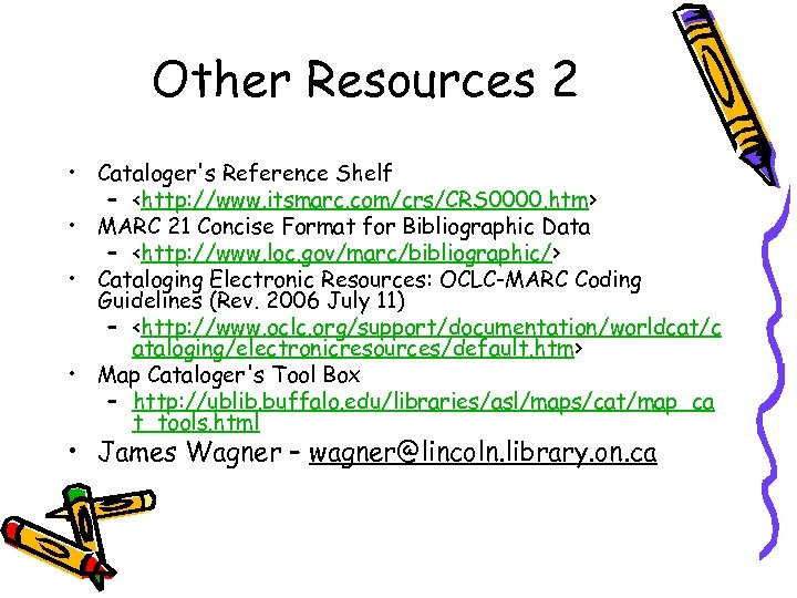 Other Resources 2 • Cataloger's Reference Shelf – <http: //www. itsmarc. com/crs/CRS 0000. htm>