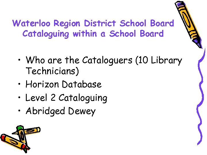 Waterloo Region District School Board Cataloguing within a School Board • Who are the