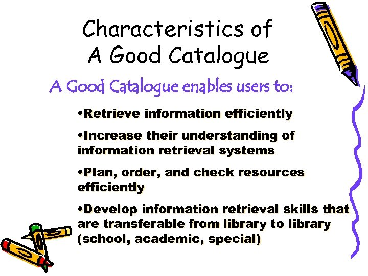 Characteristics of A Good Catalogue enables users to: • Retrieve information efficiently • Increase