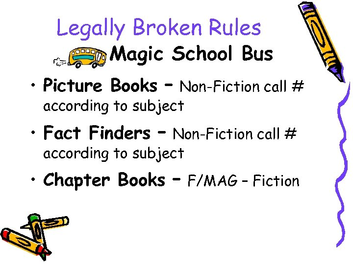 Legally Broken Rules Magic School Bus • Picture Books – Non-Fiction call # according