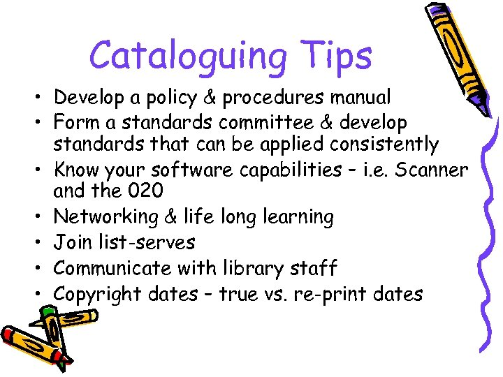 Cataloguing Tips • Develop a policy & procedures manual • Form a standards committee