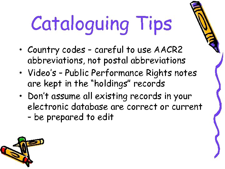 Cataloguing Tips • Country codes – careful to use AACR 2 abbreviations, not postal