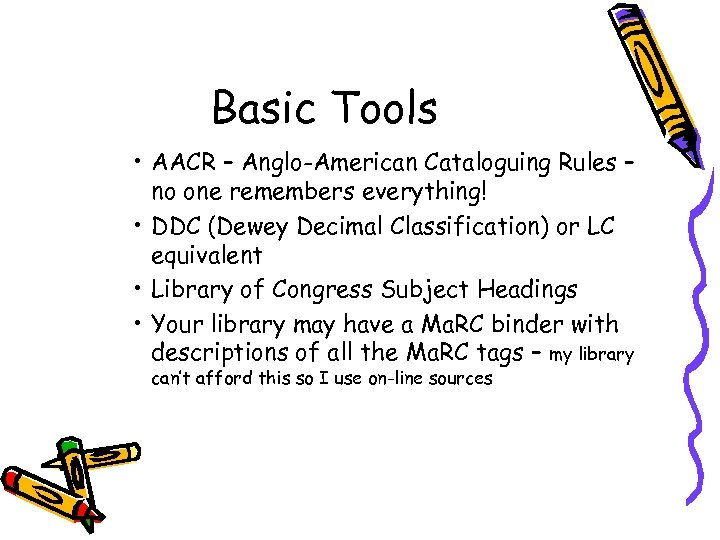 Basic Tools • AACR – Anglo-American Cataloguing Rules – no one remembers everything! •