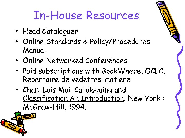 In-House Resources • Head Cataloguer • Online Standards & Policy/Procedures Manual • Online Networked