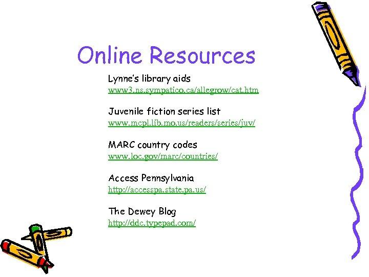 Online Resources Lynne's library aids www 3. ns. sympatico. ca/allegrow/cat. htm Juvenile fiction series