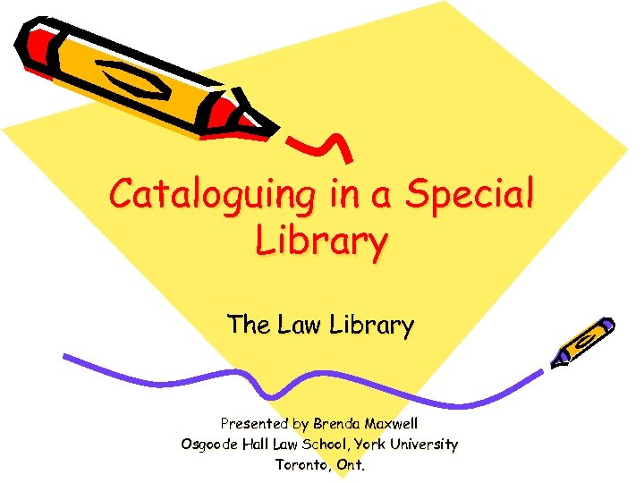 Cataloguing in a Special Library The Law Library Presented by Brenda Maxwell Osgoode Hall