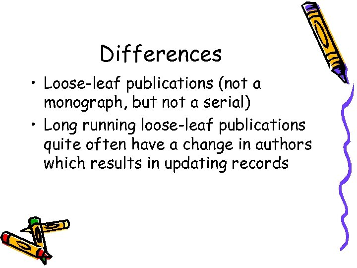 Differences • Loose-leaf publications (not a monograph, but not a serial) • Long running