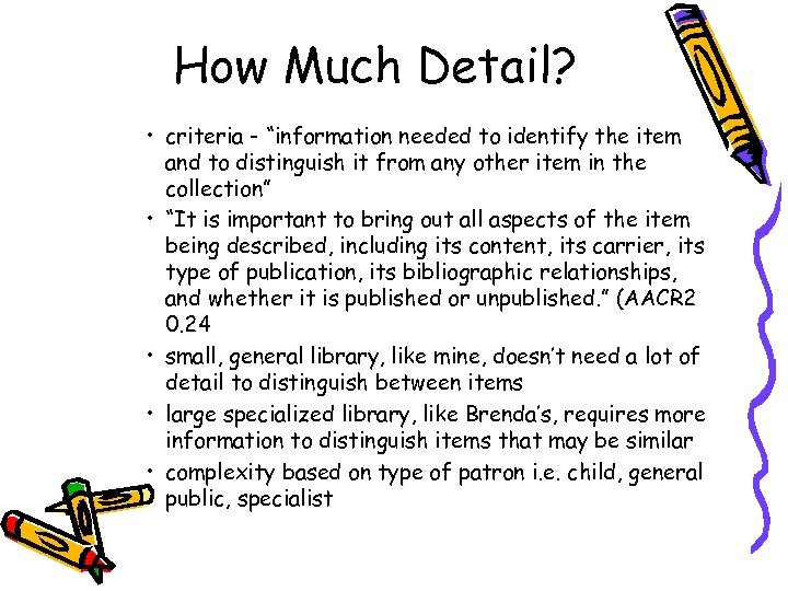 """How Much Detail? • criteria - """"information needed to identify the item and to"""