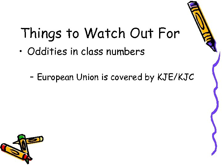Things to Watch Out For • Oddities in class numbers – European Union is
