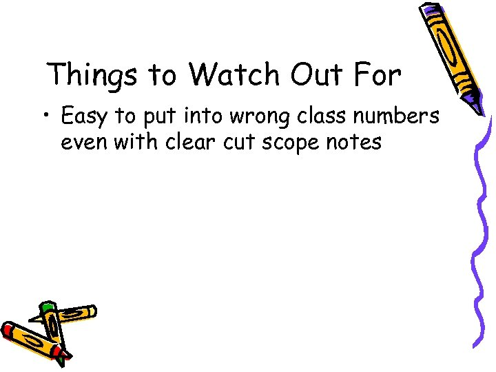 Things to Watch Out For • Easy to put into wrong class numbers even