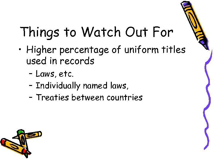 Things to Watch Out For • Higher percentage of uniform titles used in records