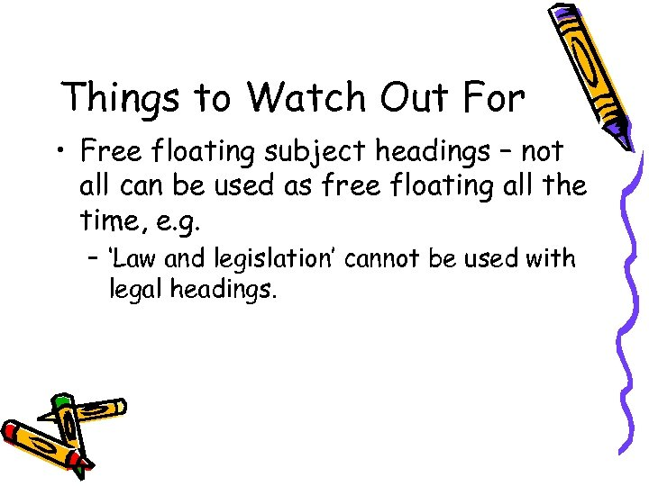 Things to Watch Out For • Free floating subject headings – not all can