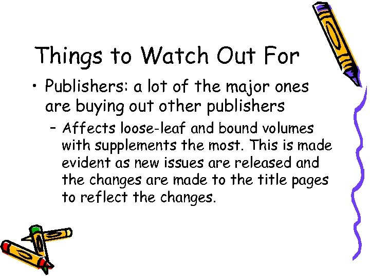 Things to Watch Out For • Publishers: a lot of the major ones are