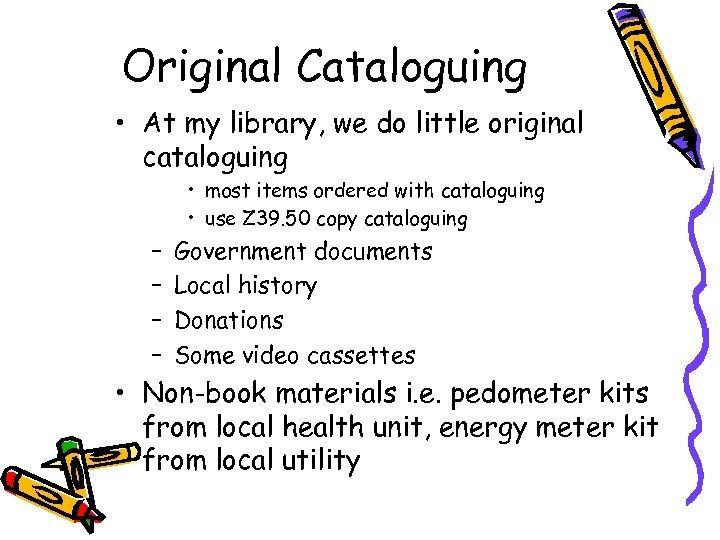 Original Cataloguing • At my library, we do little original cataloguing • most items