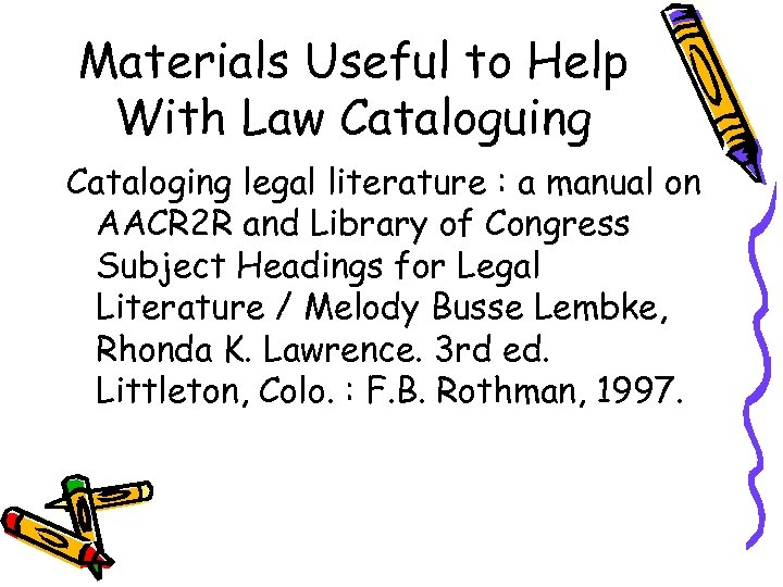Materials Useful to Help With Law Cataloguing Cataloging legal literature : a manual on