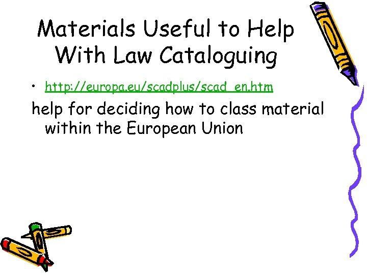 Materials Useful to Help With Law Cataloguing • http: //europa. eu/scadplus/scad_en. htm help for