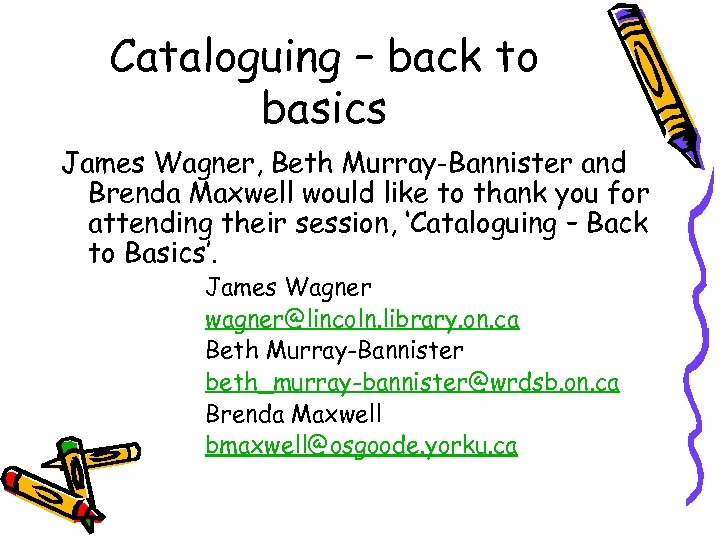 Cataloguing – back to basics James Wagner, Beth Murray-Bannister and Brenda Maxwell would like