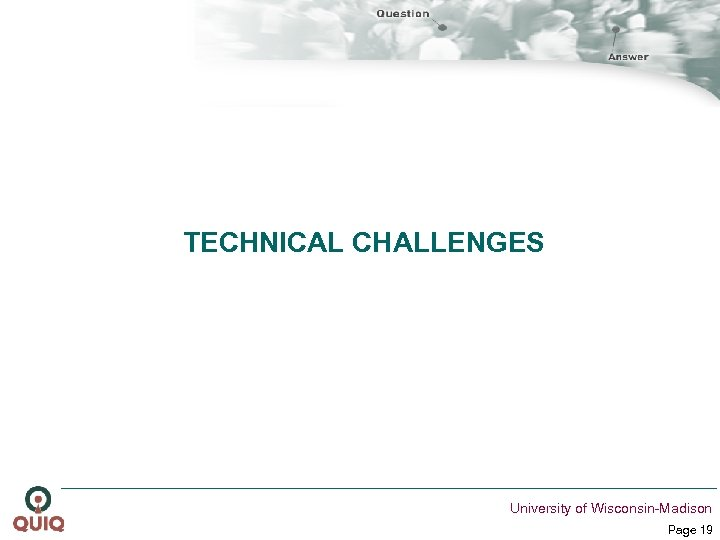 TECHNICAL CHALLENGES University of Wisconsin-Madison Page 19