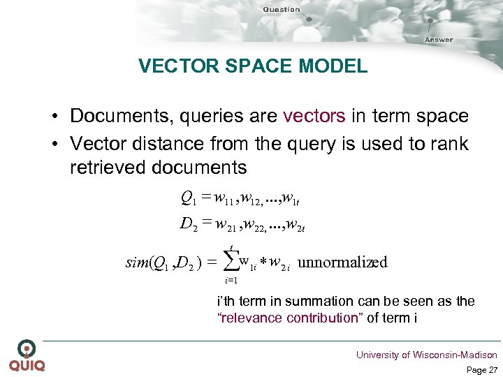 VECTOR SPACE MODEL • Documents, queries are vectors in term space • Vector distance