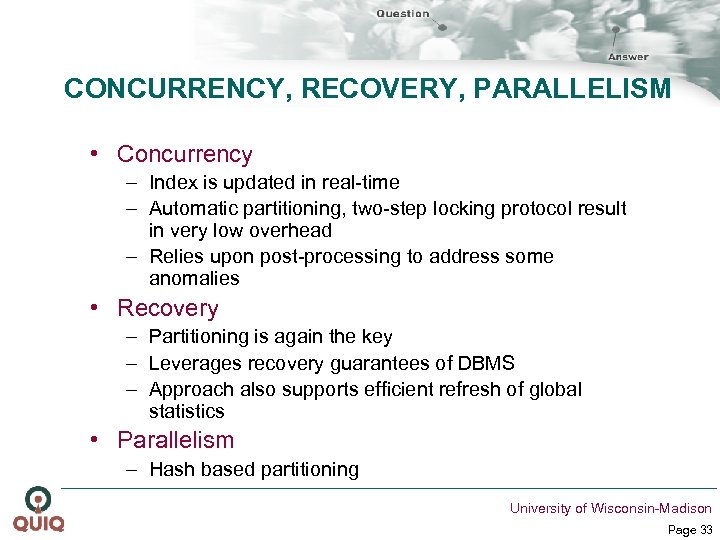 CONCURRENCY, RECOVERY, PARALLELISM • Concurrency – Index is updated in real-time – Automatic partitioning,