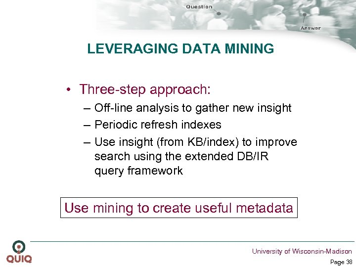 LEVERAGING DATA MINING • Three-step approach: – Off-line analysis to gather new insight –