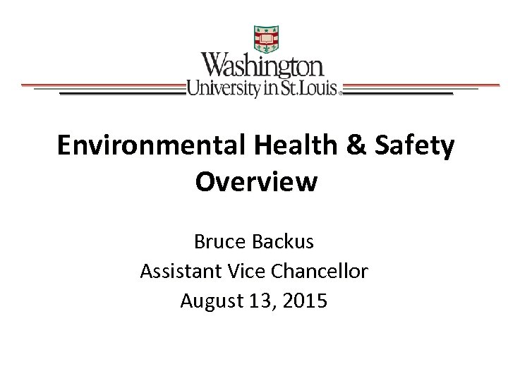 Environmental Health & Safety Overview Bruce Backus Assistant Vice Chancellor August 13, 2015